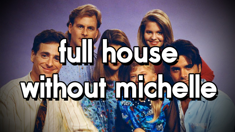 Full House Without Michelle
